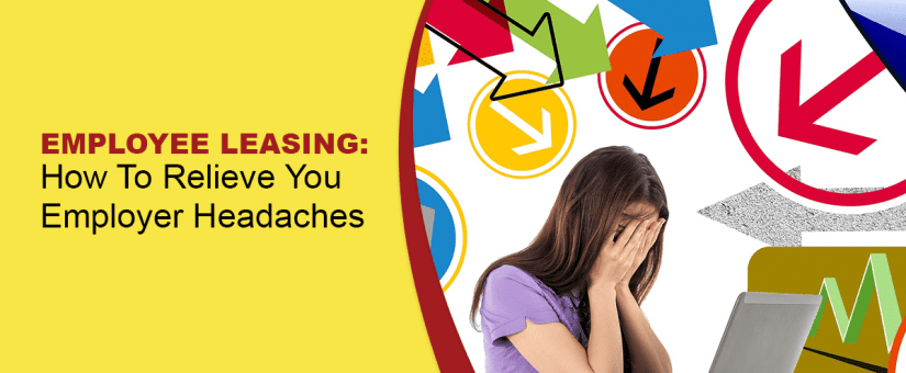 Employee Leasing How To Relieve Your Employer Headaches